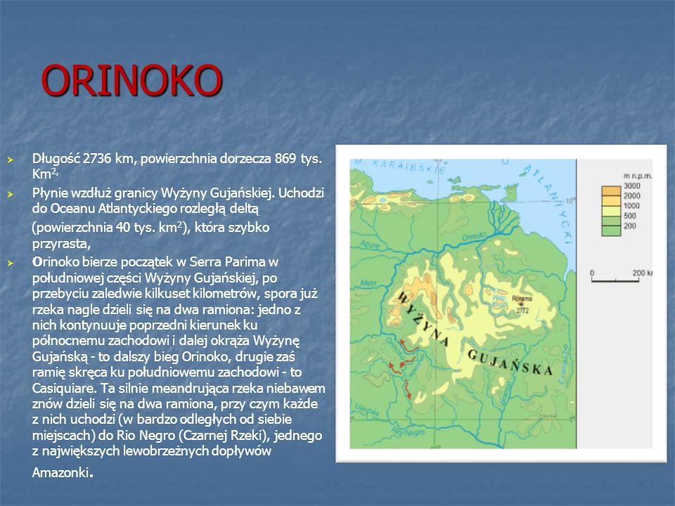 ORINOKO Długość 2736 km, powierzchnia dorzecza 869 tys. Km2,