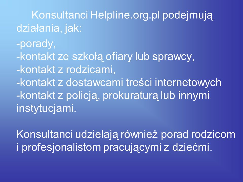 Konsultanci Helpline.org.pl podejmują działania, jak: