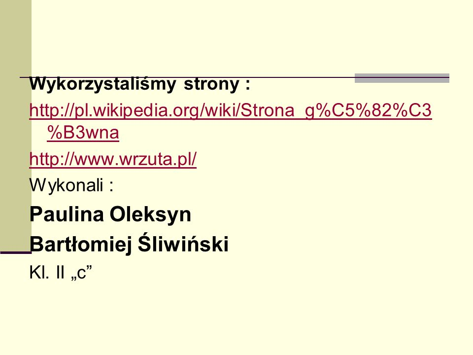 Paulina Oleksyn Bartłomiej Śliwiński Wykorzystaliśmy strony :