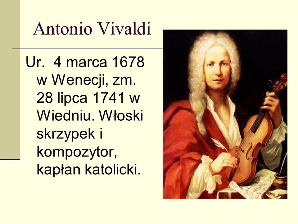 Antonio VivaldiUr. 4 marca 1678 w Wenecji, zm. 28 lipca 1741 w Wiedniu.