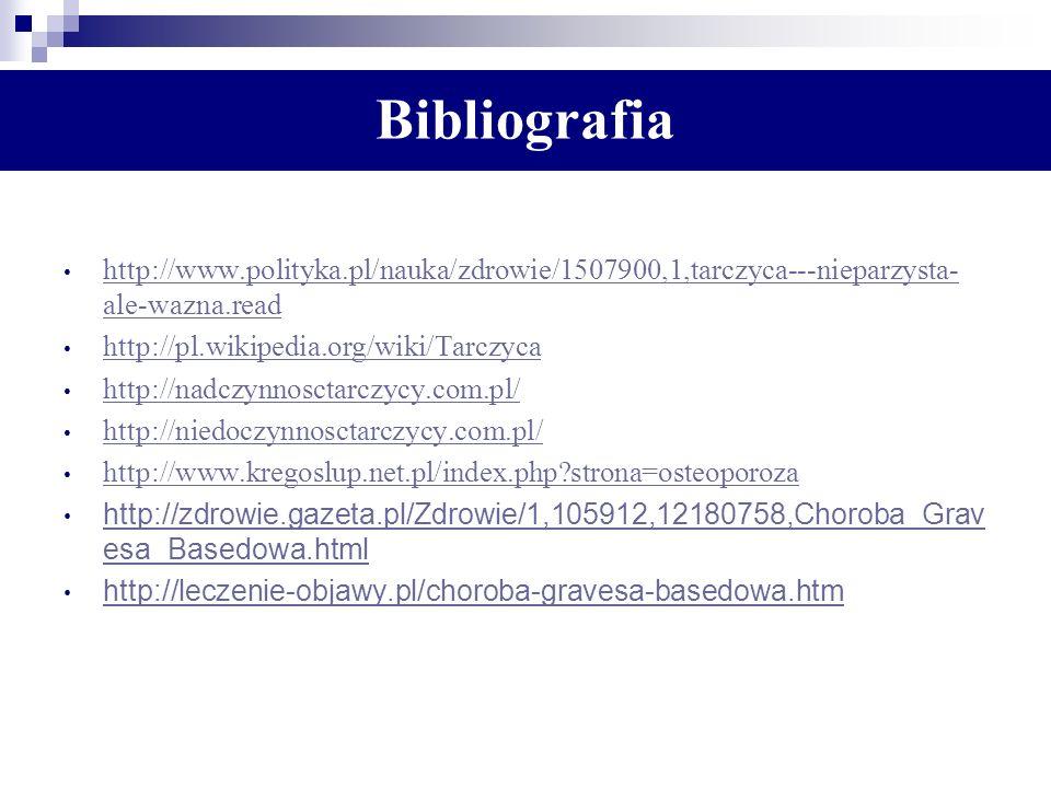 Bibliografia http://www.polityka.pl/nauka/zdrowie/1507900,1,tarczyca---nieparzysta-ale-wazna.read. http://pl.wikipedia.org/wiki/Tarczyca.