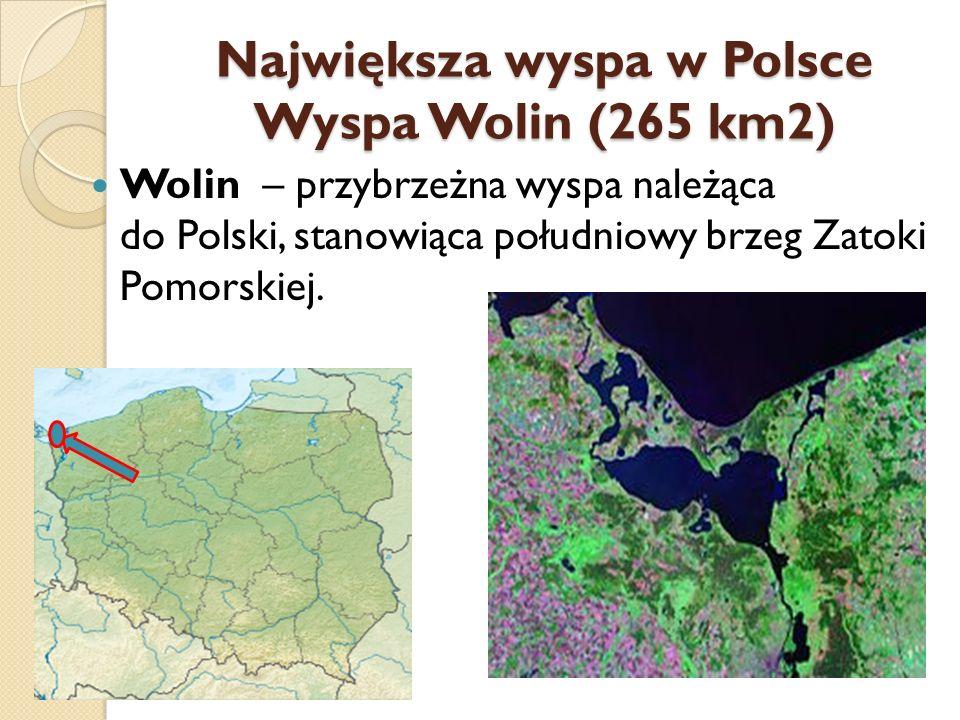 Największa wyspa w Polsce Wyspa Wolin (265 km2)