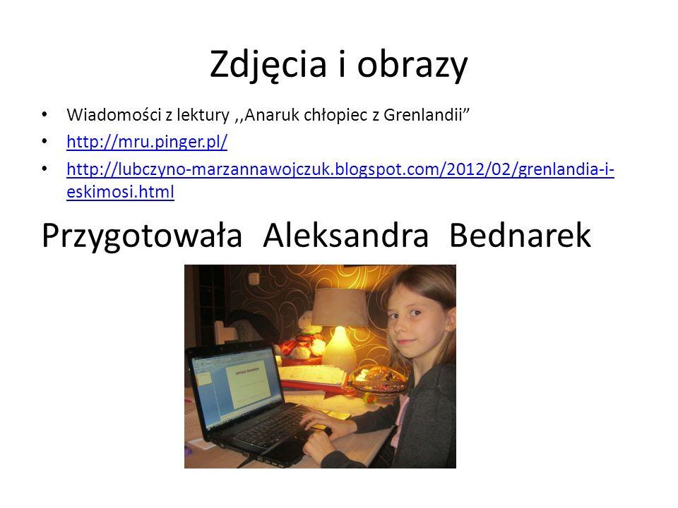 Zdjęcia i obrazy Przygotowała Aleksandra Bednarek