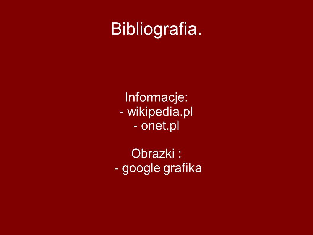 Informacje: - wikipedia.pl - onet.pl Obrazki : - google grafika