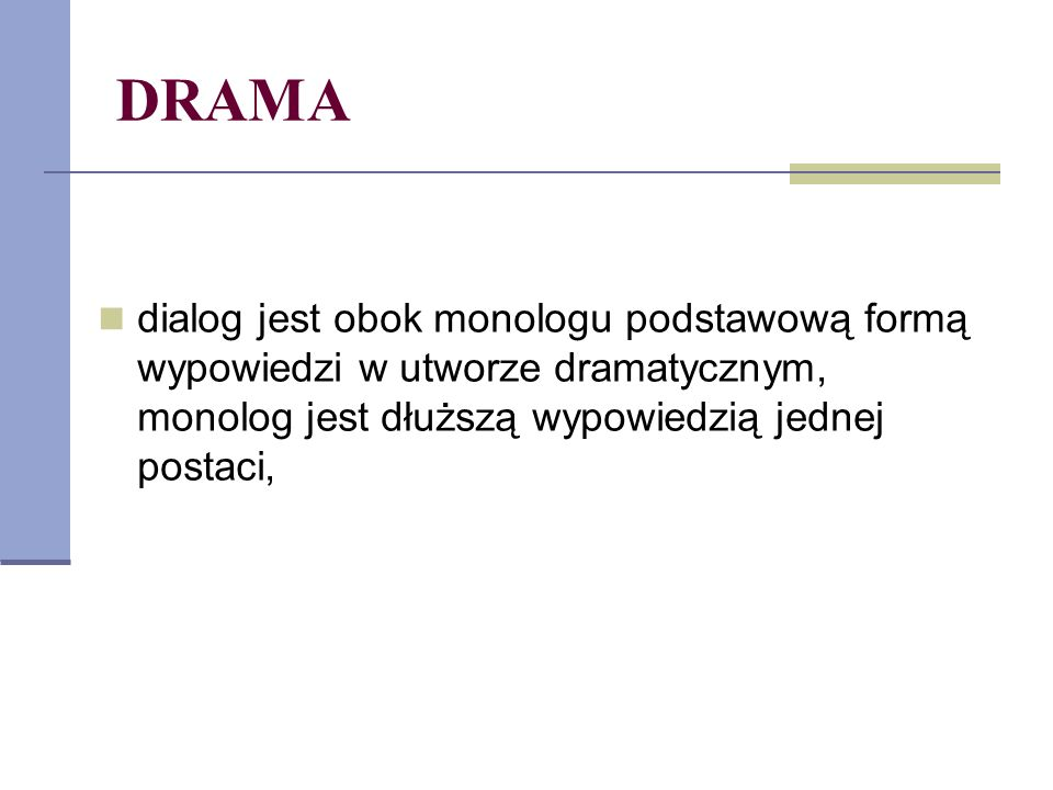 DRAMA dialog jest obok monologu podstawową formą wypowiedzi w utworze dramatycznym, monolog jest dłuższą wypowiedzią jednej postaci,