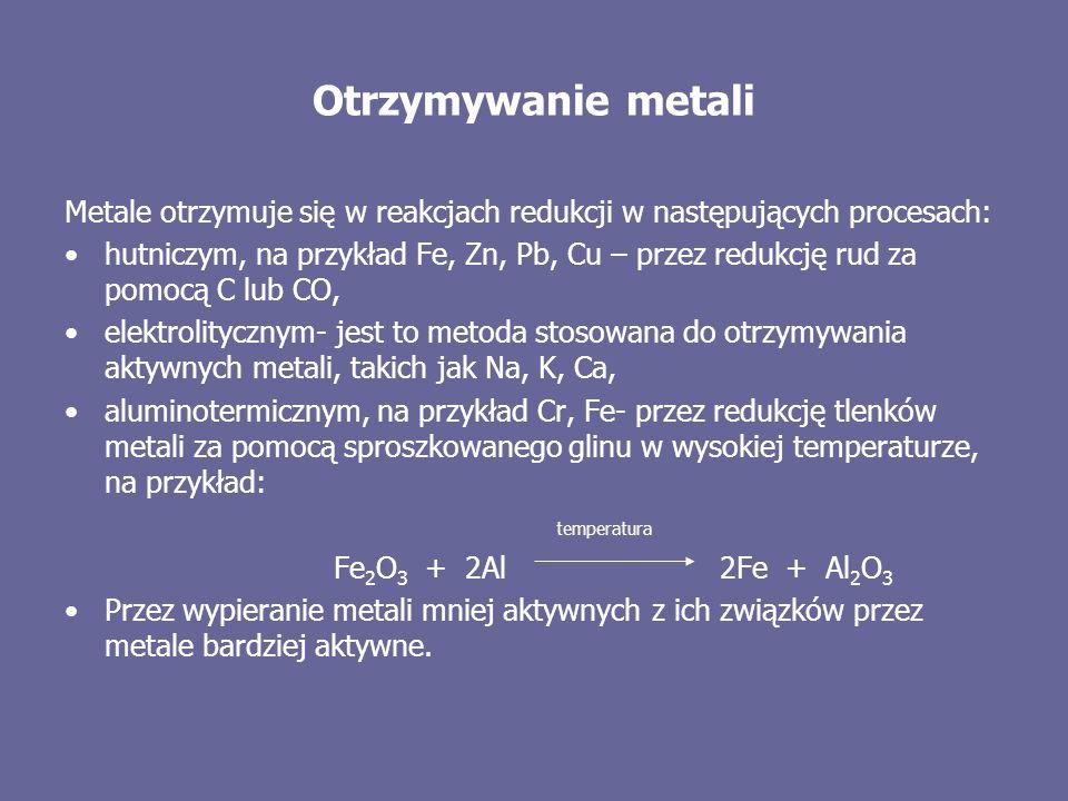 Otrzymywanie metali Metale otrzymuje się w reakcjach redukcji w następujących procesach: