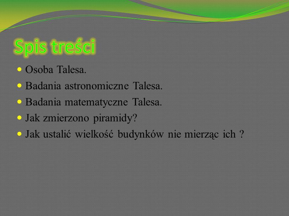 Spis treści Osoba Talesa. Badania astronomiczne Talesa.