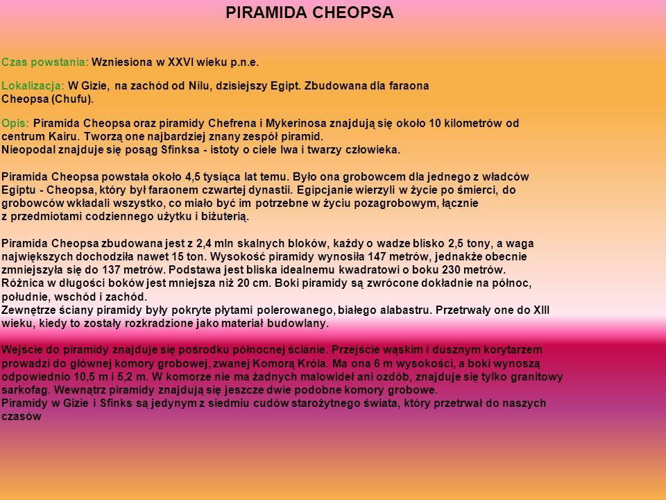 PIRAMIDA CHEOPSA Czas powstania: Wzniesiona w XXVI wieku p.n.e.