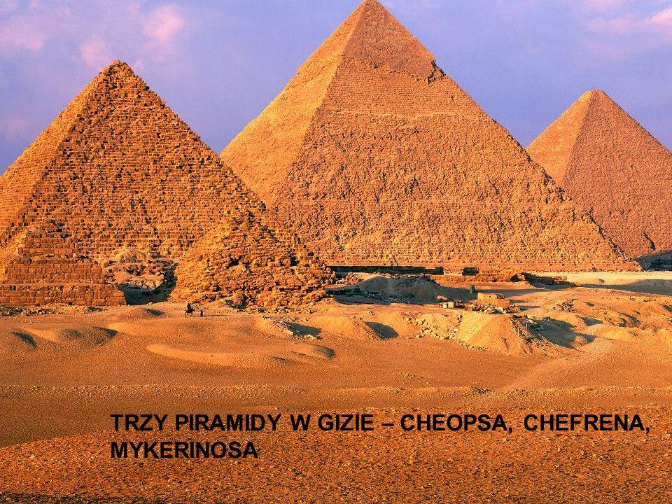 TRZY PIRAMIDY W GIZIE – CHEOPSA, CHEFRENA, MYKERINOSA