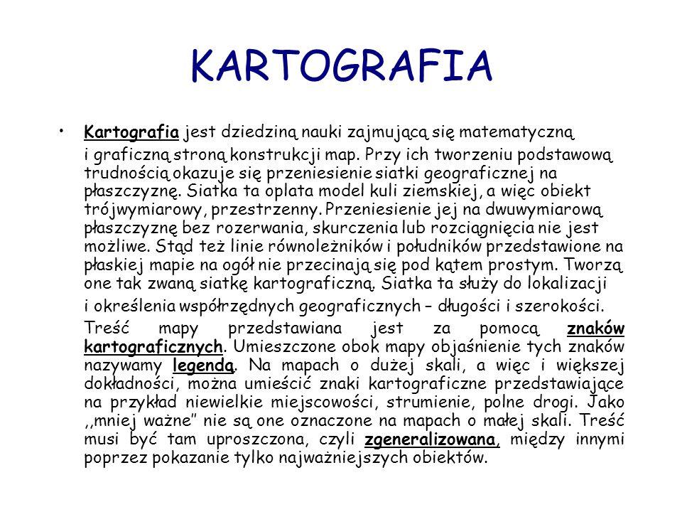 KARTOGRAFIA Kartografia jest dziedziną nauki zajmującą się matematyczną.