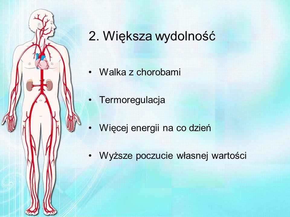 2. Większa wydolność Walka z chorobami Termoregulacja