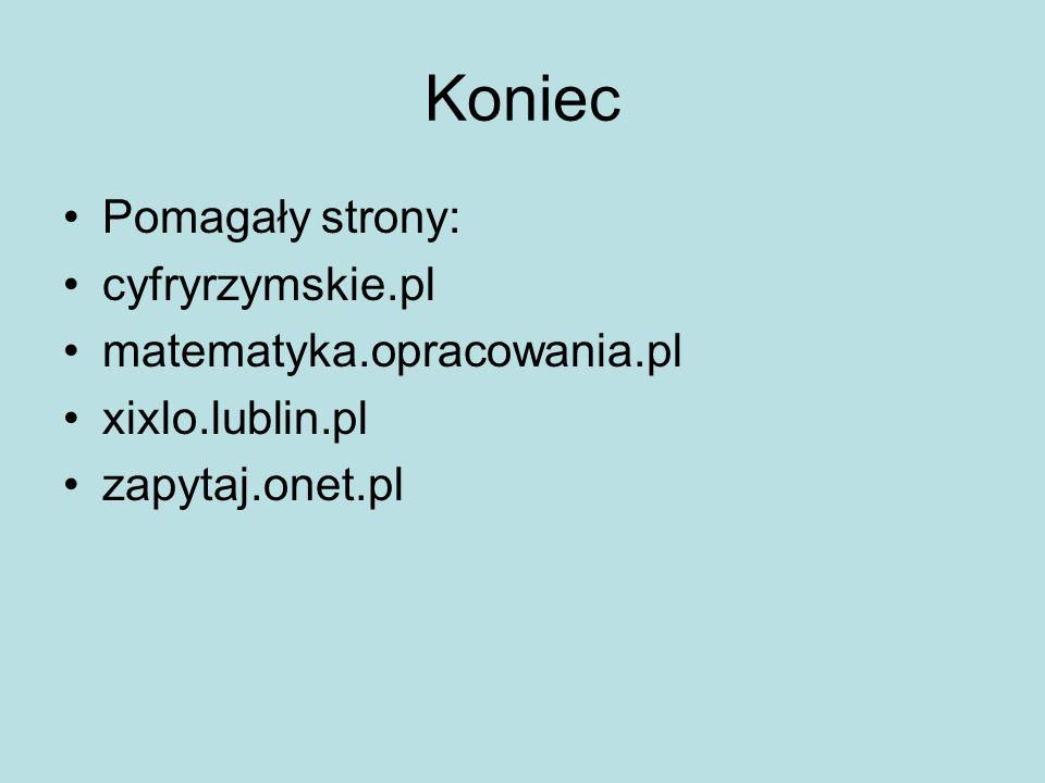 Koniec Pomagały strony: cyfryrzymskie.pl matematyka.opracowania.pl