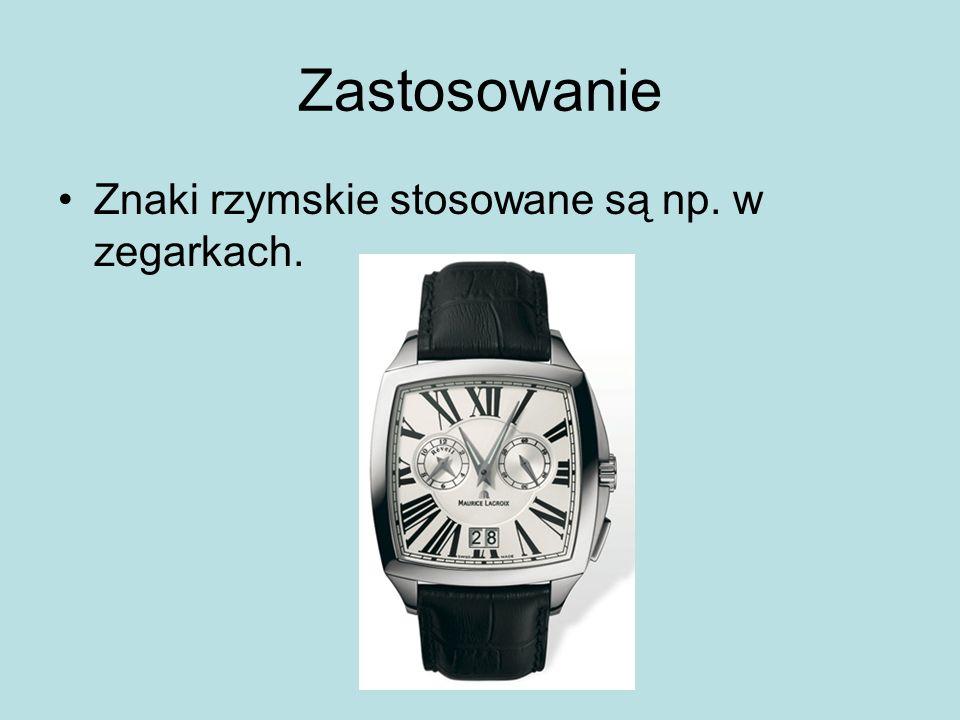 Zastosowanie Znaki rzymskie stosowane są np. w zegarkach.
