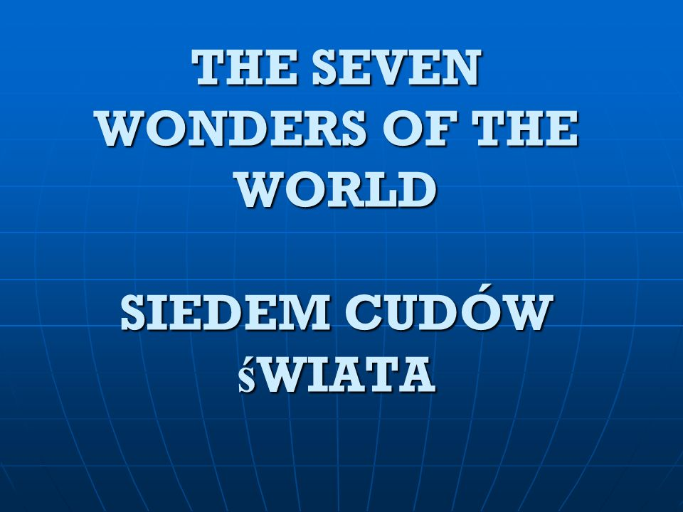 THE SEVEN WONDERS OF THE WORLD SIEDEM CUDÓW śWIATA