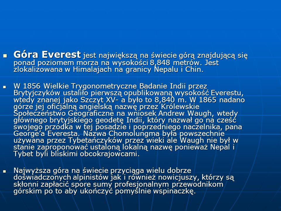 Góra Everest jest największą na świecie górą znajdującą się ponad poziomem morza na wysokości 8,848 metrów. Jest zlokalizowana w Himalajach na granicy Nepalu i Chin.