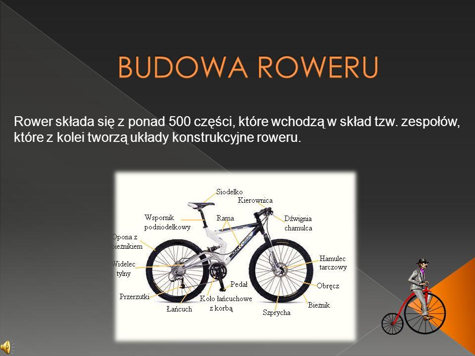 BUDOWA ROWERU Rower składa się z ponad 500 części, które wchodzą w skład tzw.