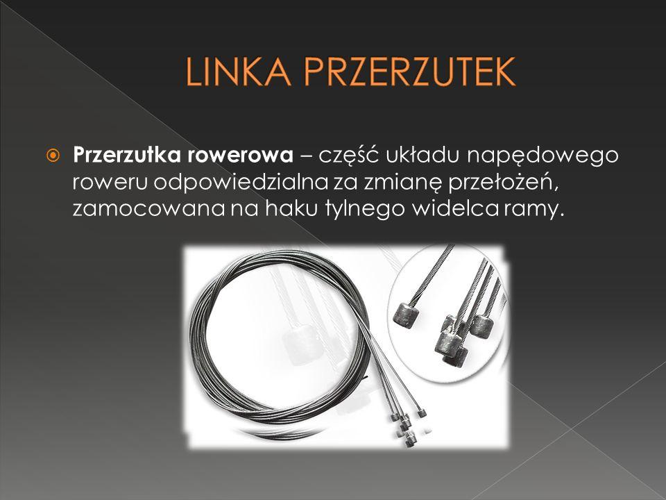 LINKA PRZERZUTEK Przerzutka rowerowa – część układu napędowego roweru odpowiedzialna za zmianę przełożeń, zamocowana na haku tylnego widelca ramy.