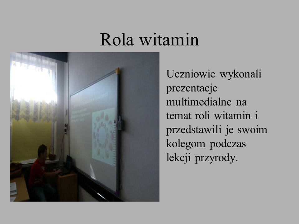 Rola witamin Uczniowie wykonali prezentacje multimedialne na temat roli witamin i przedstawili je swoim kolegom podczas lekcji przyrody.