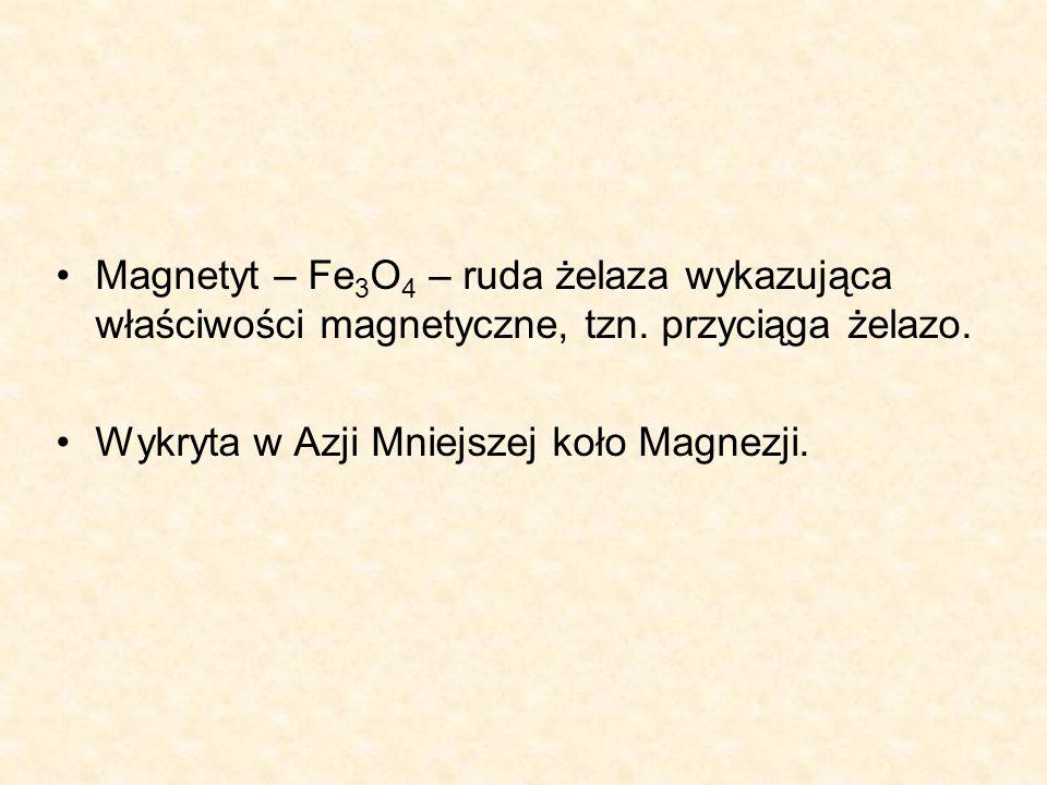Magnetyt – Fe3O4 – ruda żelaza wykazująca właściwości magnetyczne, tzn