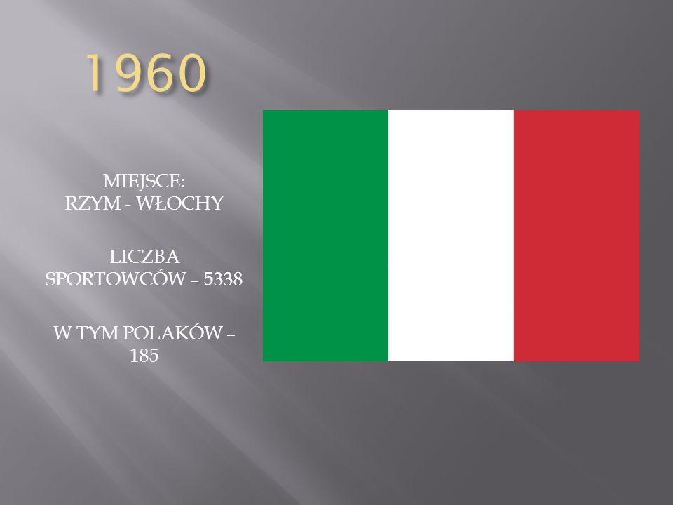 1960 MIEJSCE: RZYM - WŁOCHY LICZBA SPORTOWCÓW – 5338