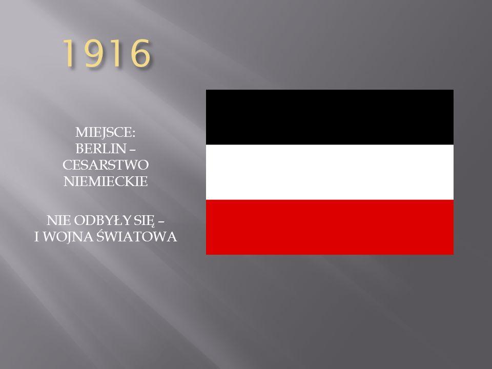 1916 MIEJSCE: BERLIN – CESARSTWO NIEMIECKIE