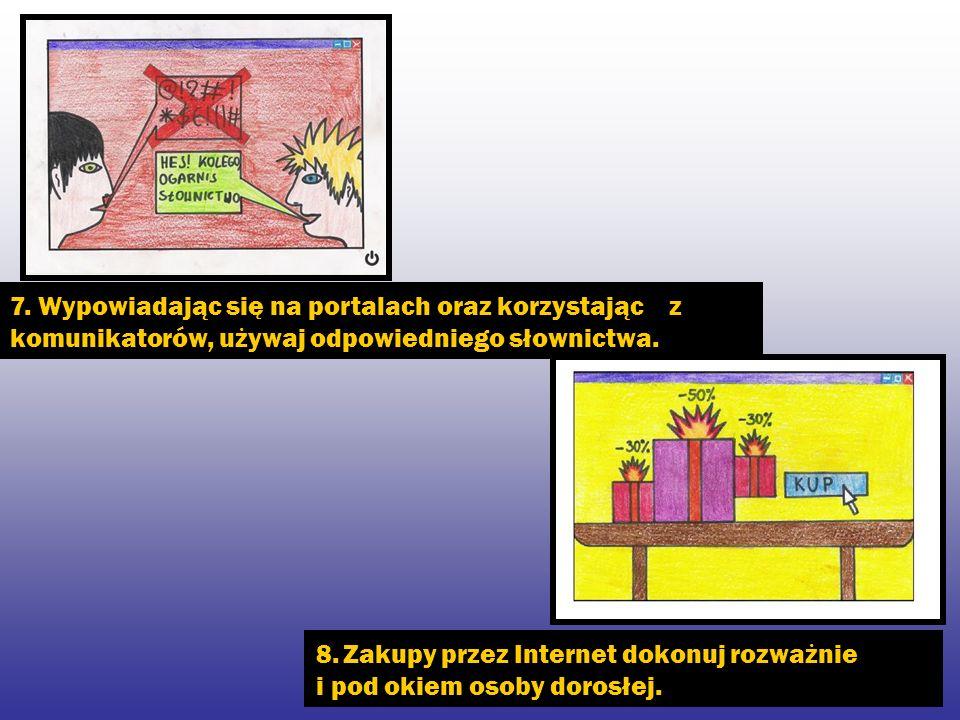 7. Wypowiadając się na portalach oraz korzystając z komunikatorów, używaj odpowiedniego słownictwa.