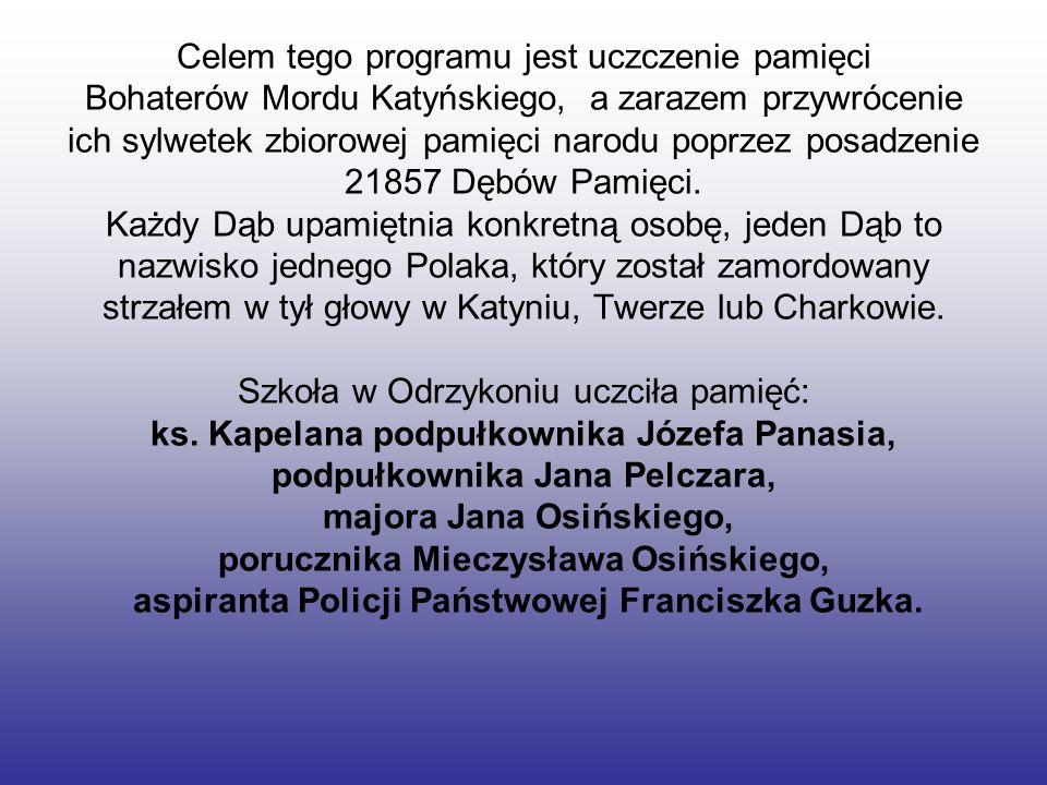 Celem tego programu jest uczczenie pamięci Bohaterów Mordu Katyńskiego, a zarazem przywrócenie ich sylwetek zbiorowej pamięci narodu poprzez posadzenie 21857 Dębów Pamięci.