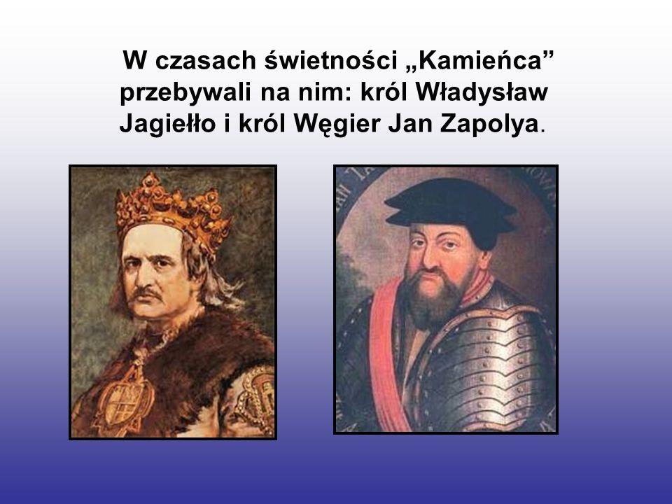 """W czasach świetności """"Kamieńca przebywali na nim: król Władysław Jagiełło i król Węgier Jan Zapolya."""