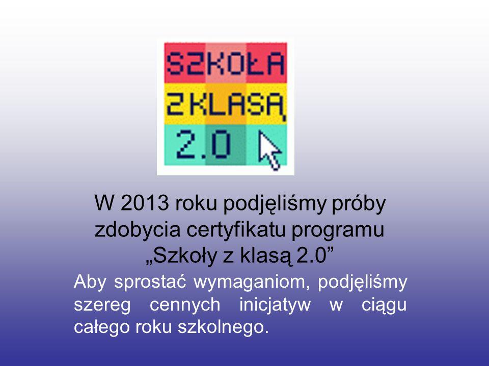 """W 2013 roku podjęliśmy próby zdobycia certyfikatu programu """"Szkoły z klasą 2.0"""