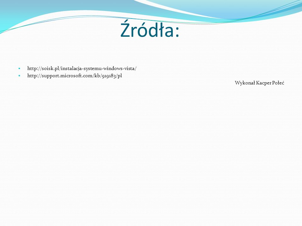 Źródła: http://soisk.pl/instalacja-systemu-windows-vista/