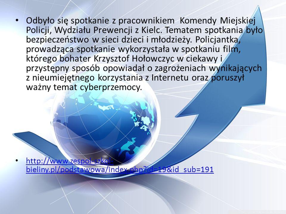 Odbyło się spotkanie z pracownikiem Komendy Miejskiej Policji, Wydziału Prewencji z Kielc. Tematem spotkania było bezpieczeństwo w sieci dzieci i młodzieży. Policjantka, prowadząca spotkanie wykorzystała w spotkaniu film, którego bohater Krzysztof Hołowczyc w ciekawy i przystępny sposób opowiadał o zagrożeniach wynikających z nieumiejętnego korzystania z Internetu oraz poruszył ważny temat cyberprzemocy.