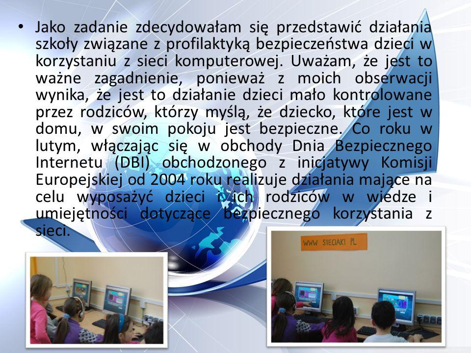 Jako zadanie zdecydowałam się przedstawić działania szkoły związane z profilaktyką bezpieczeństwa dzieci w korzystaniu z sieci komputerowej.