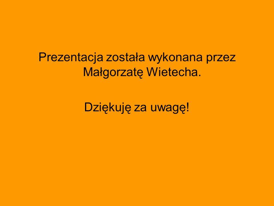 Prezentacja została wykonana przez Małgorzatę Wietecha.