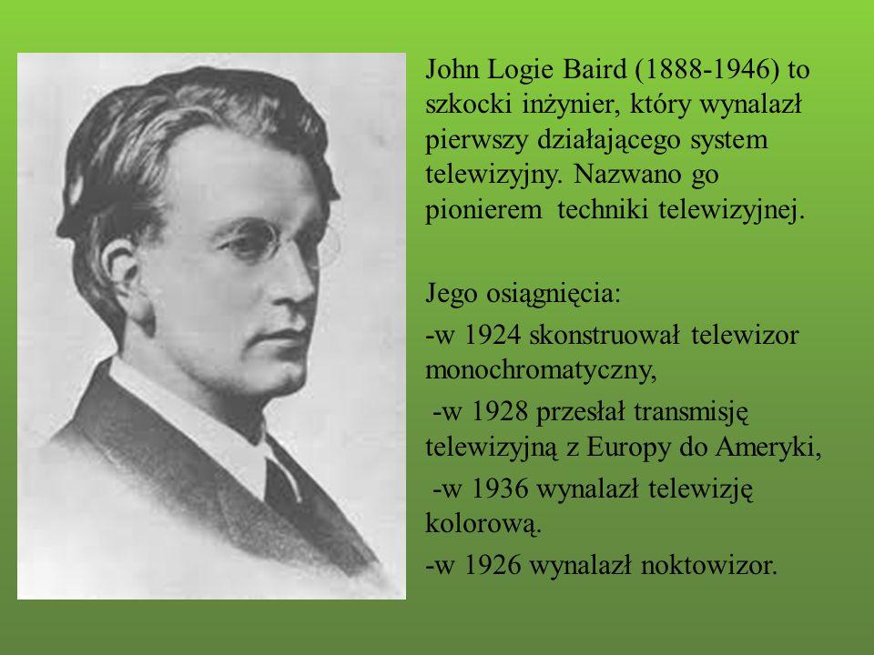 John Logie Baird (1888-1946) to szkocki inżynier, który wynalazł pierwszy działającego system telewizyjny. Nazwano go pionierem techniki telewizyjnej.