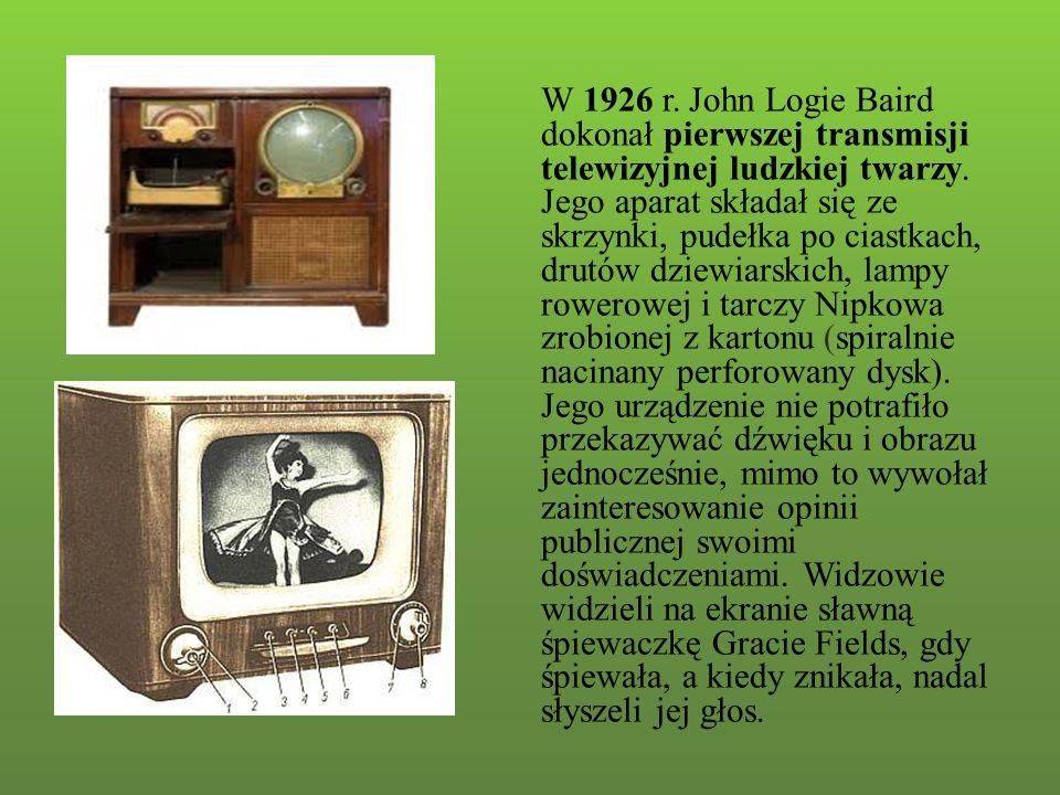 W 1926 r. John Logie Baird dokonał pierwszej transmisji telewizyjnej ludzkiej twarzy.