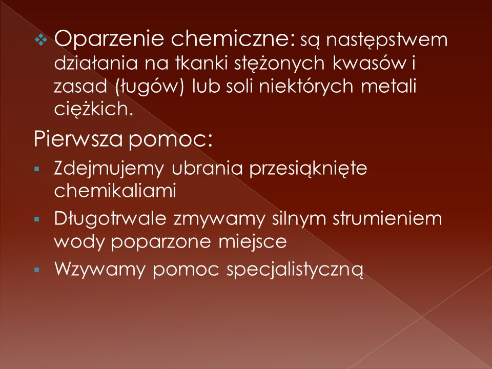 Oparzenie chemiczne: są następstwem działania na tkanki stężonych kwasów i zasad (ługów) lub soli niektórych metali ciężkich.