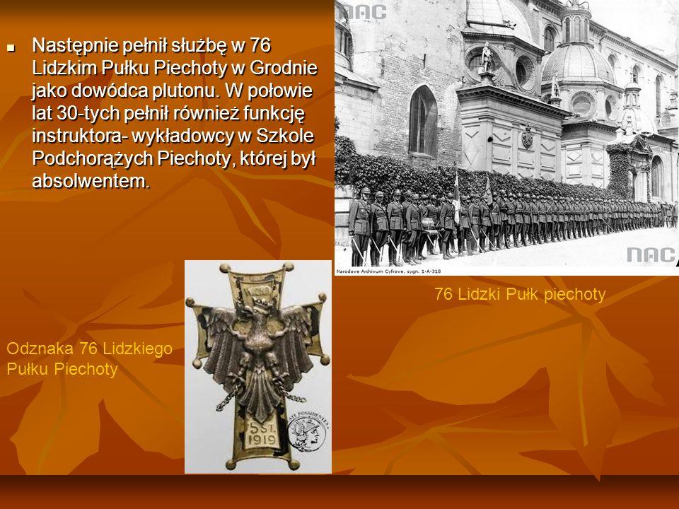 Następnie pełnił służbę w 76 Lidzkim Pułku Piechoty w Grodnie jako dowódca plutonu. W połowie lat 30-tych pełnił również funkcję instruktora- wykładowcy w Szkole Podchorążych Piechoty, której był absolwentem.