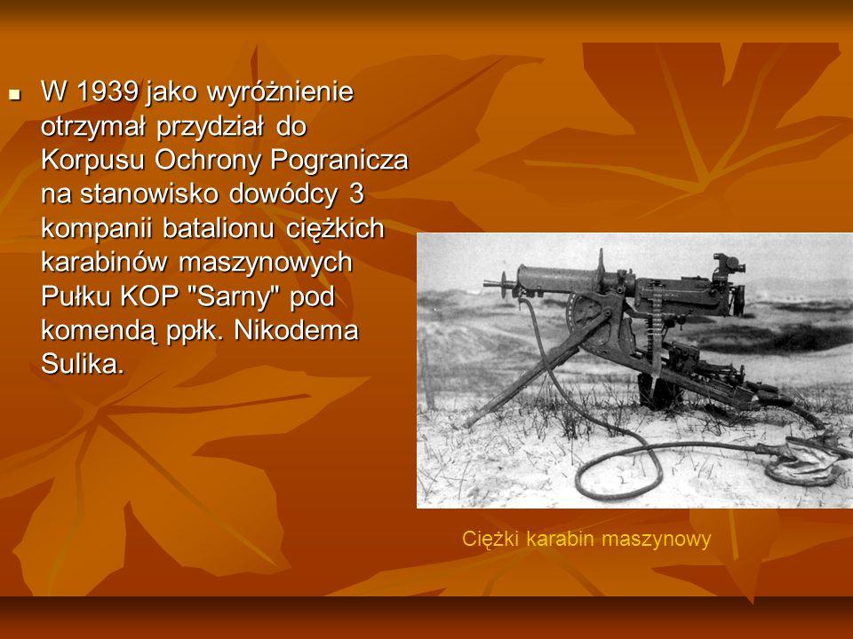 W 1939 jako wyróżnienie otrzymał przydział do Korpusu Ochrony Pogranicza na stanowisko dowódcy 3 kompanii batalionu ciężkich karabinów maszynowych Pułku KOP Sarny pod komendą ppłk. Nikodema Sulika.