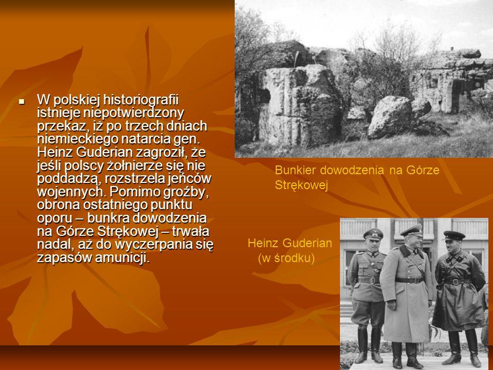 W polskiej historiografii istnieje niepotwierdzony przekaz, iż po trzech dniach niemieckiego natarcia gen. Heinz Guderian zagroził, że jeśli polscy żołnierze się nie poddadzą, rozstrzela jeńców wojennych. Pomimo groźby, obrona ostatniego punktu oporu – bunkra dowodzenia na Górze Strękowej – trwała nadal, aż do wyczerpania się zapasów amunicji.