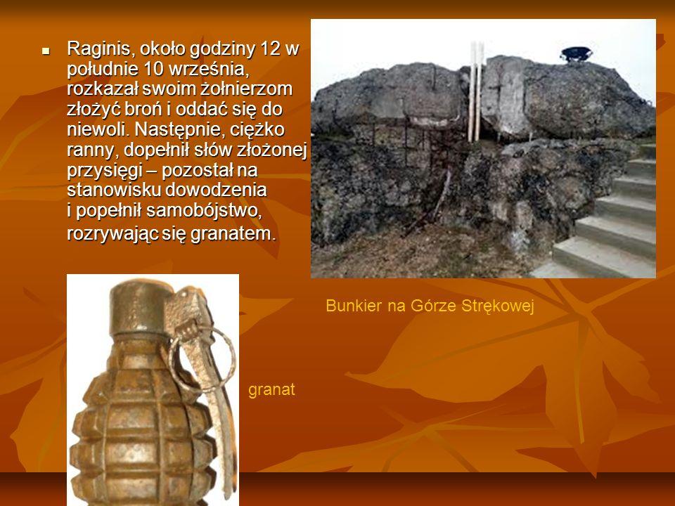 Raginis, około godziny 12 w południe 10 września, rozkazał swoim żołnierzom złożyć broń i oddać się do niewoli. Następnie, ciężko ranny, dopełnił słów złożonej przysięgi – pozostał na stanowisku dowodzenia i popełnił samobójstwo, rozrywając się granatem.