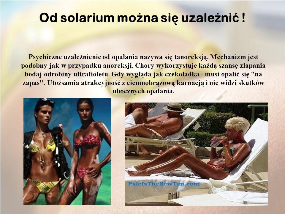 Od solarium można się uzależnić !