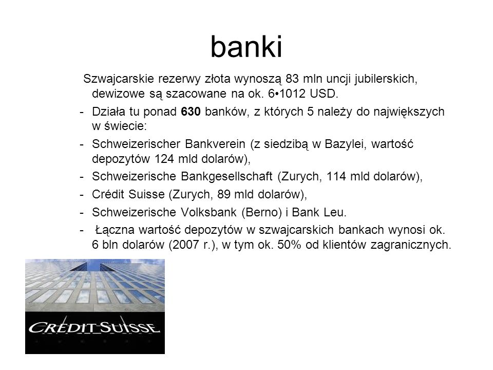 bankiSzwajcarskie rezerwy złota wynoszą 83 mln uncji jubilerskich, dewizowe są szacowane na ok. 6•1012 USD.