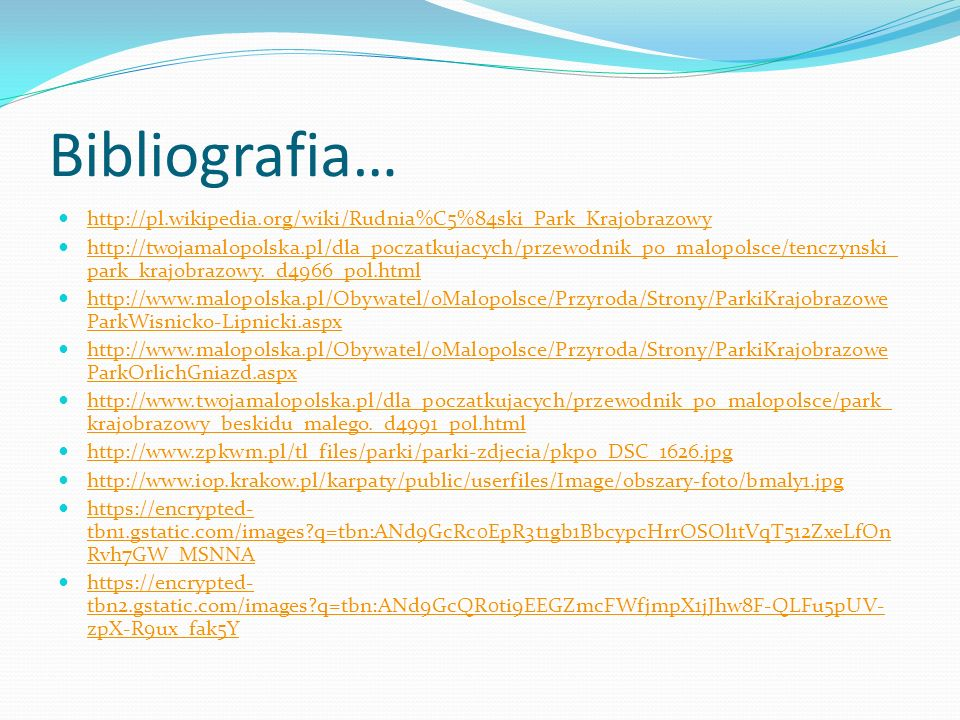 Bibliografia… http://pl.wikipedia.org/wiki/Rudnia%C5%84ski_Park_Krajobrazowy.