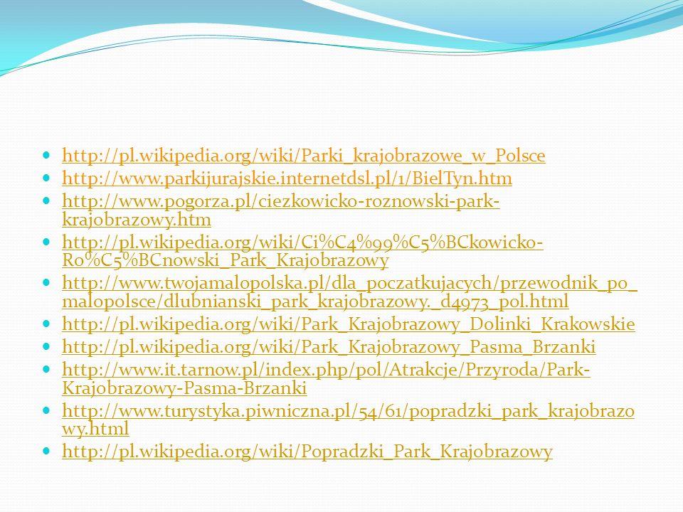 http://pl.wikipedia.org/wiki/Parki_krajobrazowe_w_Polsce http://www.parkijurajskie.internetdsl.pl/1/BielTyn.htm.