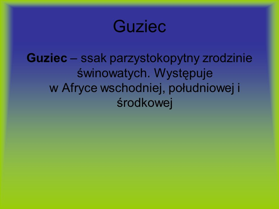 Guziec Guziec – ssak parzystokopytny zrodzinie świnowatych.