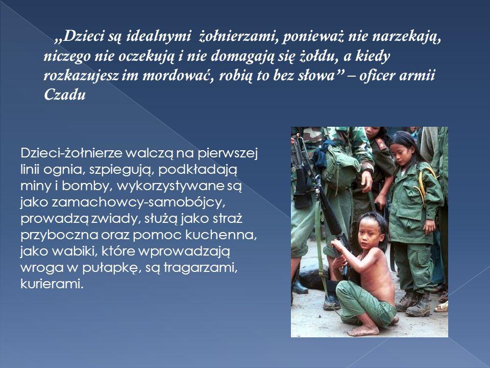 """""""Dzieci są idealnymi żołnierzami, ponieważ nie narzekają, niczego nie oczekują i nie domagają się żołdu, a kiedy rozkazujesz im mordować, robią to bez słowa – oficer armii Czadu"""