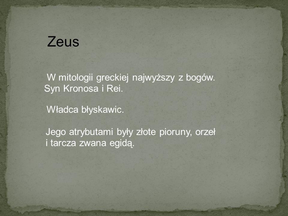 Zeus W mitologii greckiej najwyższy z bogów. Syn Kronosa i Rei.