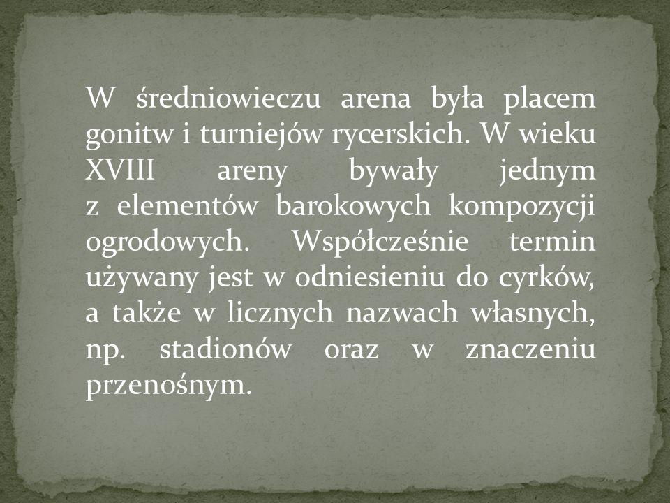 W średniowieczu arena była placem gonitw i turniejów rycerskich