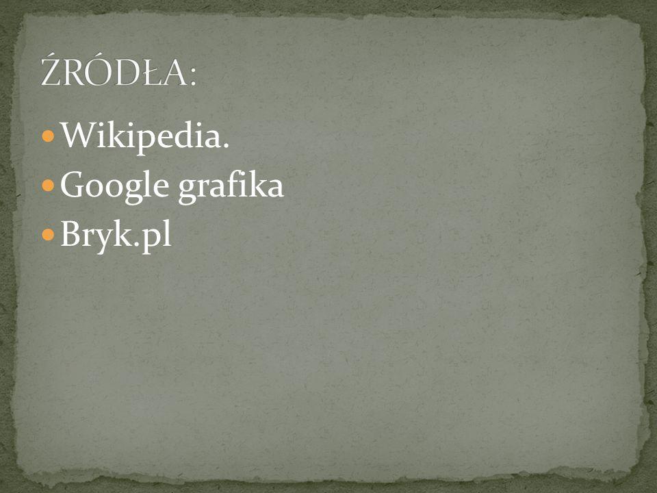 ŹRÓDŁA: Wikipedia. Google grafika Bryk.pl