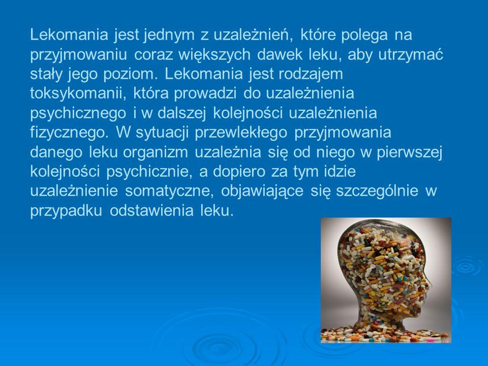 Lekomania jest jednym z uzależnień, które polega na przyjmowaniu coraz większych dawek leku, aby utrzymać stały jego poziom.